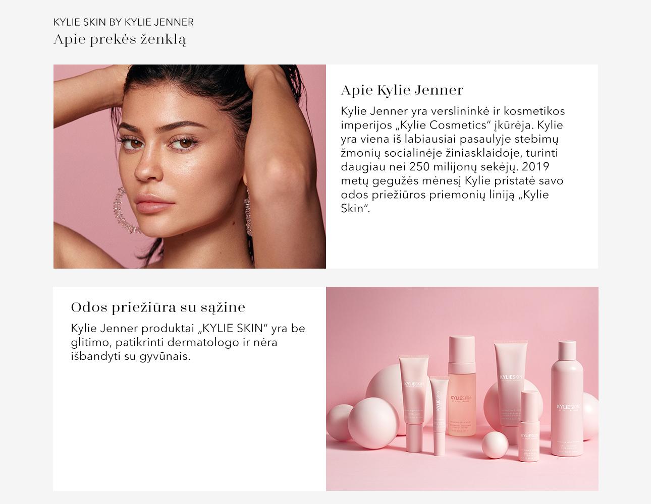 """Apie Kylie Jenner Kylie Jenner yra verslininkė ir kosmetikos imperijos """"Kylie Cosmetics"""" įkūrėja. Kylie yra viena iš labiausiai pasaulyje stebimų žmonių socialinėje žiniasklaidoje, turinti daugiau nei 250 milijonų sekėjų. 2019 metų gegužės mėnesį Kylie pristatė savo odos priežiūros priemonių liniją """"Kylie Skin"""". Kylie Jenner produktai """"KYLIE SKIN"""" yra be glitimo, patikrinti dermatologo ir nėra išbandyti su gyvūnais."""